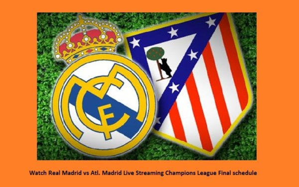 Watch Real Madrid vs Atl. Madrid Live Streaming Champions League Final schedule