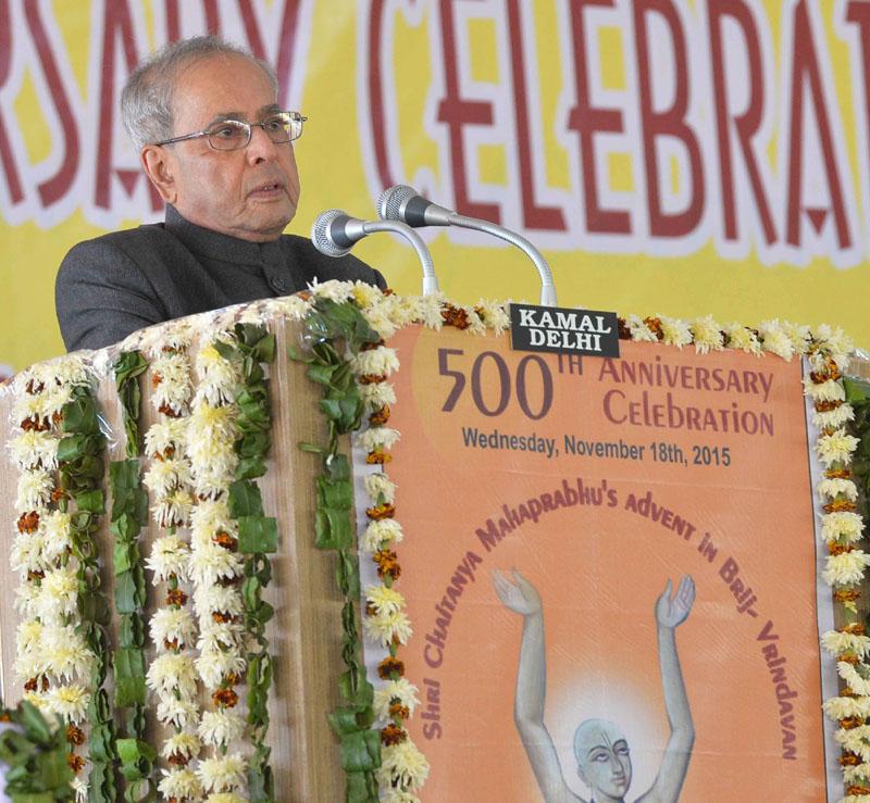 The President, Mr. Pranab Mukherjee addressing at the 500th Year Celebration of Shri Chaitanya Mahaprabhu's advent, in Vrindavan, Uttar Pradesh on November 18, 2015.