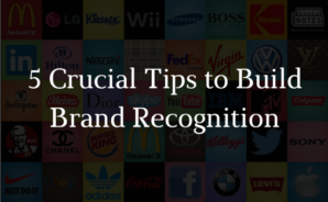 5 Crucial Tips to Build Brand Recognition